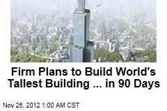 Firm Plans to Build World's Tallest Building ... in 90 Days