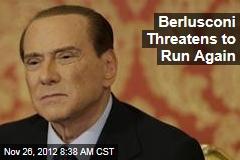 Berlusconi Threatens to Run Again