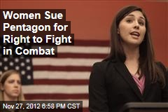 Women in Military Sue Pentagon for Right to Fight Combat