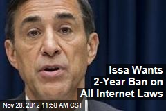 Issa Wants 2-Year Ban on All Internet Laws