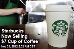 Starbucks' New Brew: $7 a Cup