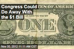 Congress Could Do Away With the $1 Bill