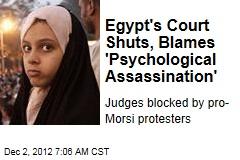 Egypt's Court Shuts, Blames 'Psychological Assassination'