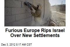 Furious Europe Rips Israel Over New Settlements