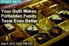 Your Guilt Makes Forbidden Foods Taste Even Better
