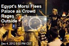 Egypt's Morsi Flees Palace as Crowd Rages Outside