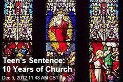 Teen's Sentence: 10 Years of Church