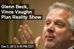 Glenn Beck, Vince Vaughn Plan Reality Show