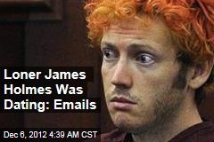 Loner James Holmes Was Dating: Emails