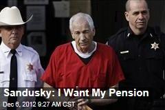 Sandusky: I Want My Pension