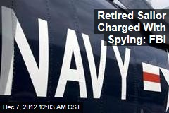 Retired Sailor Charged With Spying: FBI
