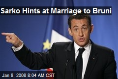 Sarko Hints at Marriage to Bruni