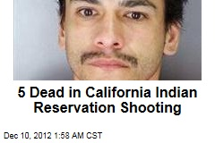 5 Dead in Calif. Indian Reservation Shooting