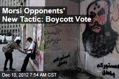 Morsi Opponents' New Tactic: Boycott Vote