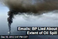 Emails: BP Lied About Extent of Oil Spill