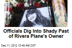 Officials Dig Into Shady Past of Rivera Plane's Owner