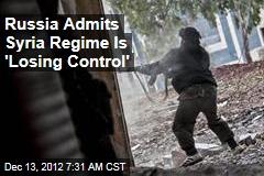 Russia Admits Syria Regime Is 'Losing Control'