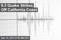 6.3 Quake Strikes Off California Coast