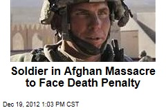 Soldier in Afghan Massacre to Face Death Penalty