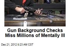 Gun Background Checks Miss Millions of Mentally Ill