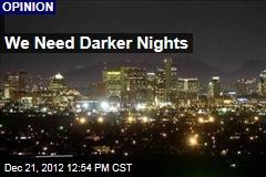 We Need Darker Nights