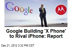 Google Building 'X Phone' to Rival iPhone: WSJ