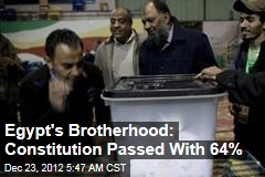 Egypt's Brotherhood: Constitution Passed With 64%