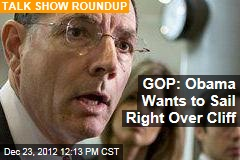 GOP: Obama Wants to Sail Right Over Cliff