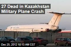 27 Dead in Kazakhstan Military Plane Crash