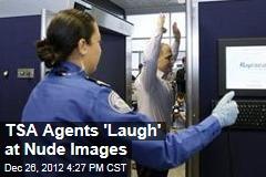 TSA Agents 'Laugh' at Nude Images