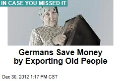 Germans Save Money by Exporting Old People