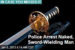 Police Arrest Naked, Sword-Wielding Man