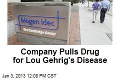 Company Pulls Drug for Lou Gehrig's Disease