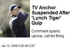 TV Anchor Suspended After 'Lynch Tiger' Quip
