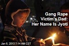 Gang Rape Victim's Dad: Her Name Is Jyoti