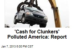 'Cash for Clunkers' Polluted America: Report