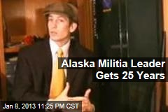 Alaska Militia Leader Gets 25 Years