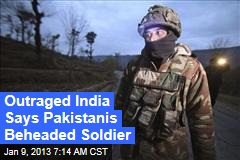 Outraged India Says Pakistanis Beheaded Soldier