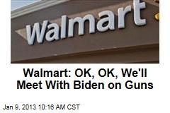 Walmart: OK, OK, We'll Meet With Biden on Guns