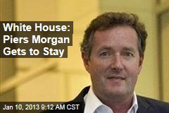White House: Piers Morgan Gets to Stay