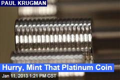 Hurry, Mint That Platinum Coin