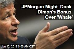 JPMorgan Might Dock Dimon's Bonus Over 'Whale'