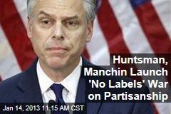 Huntsman, Manchin Launch 'No Labels' War on Partisanship