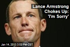Lance Armstrong Chokes Up: 'I'm Sorry'