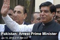 Pakistan: Arrest Prime Minister