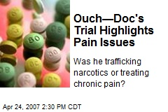 Ouch—Doc's Trial Highlights Pain Issues