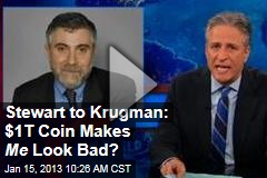 Stewart to Krugman: $1T Coin Makes Me Look Bad?