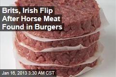 Brits, Irish Flip After Horse Meat Found in Burgers
