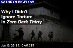 Why I Didn't Ignore Torture in Zero Dark Thirty