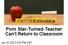 Porn-Star-Turned-Teacher Can't Return to Classroom